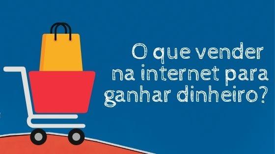 imagem que simboliza o tópico o que vender na internet para ganhar dinheiro
