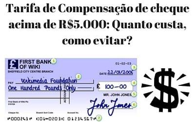 Tarifa de Compensação de Cheque acima de R$5.000: Como funciona e quanto custa?