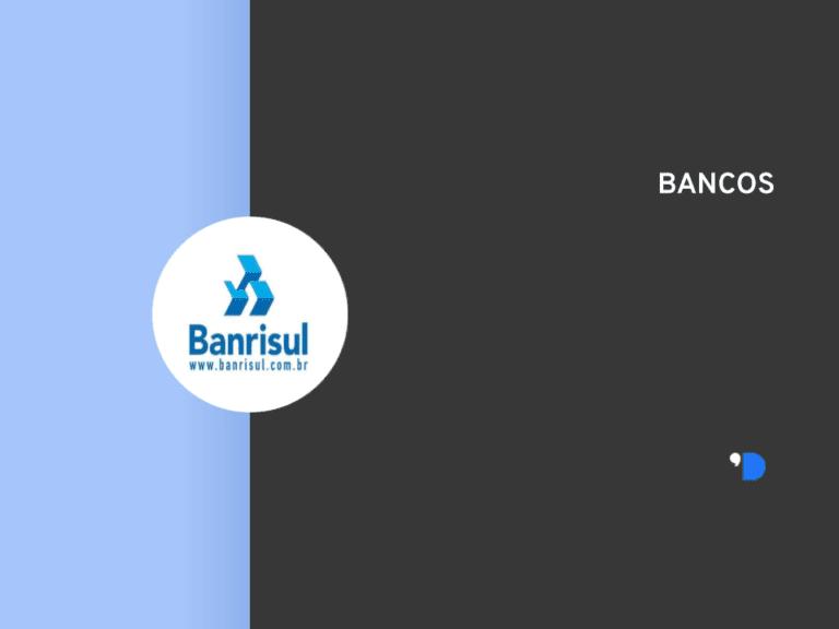 Como abrir conta Banrisul? Entenda e conheça os principais serviços do banco