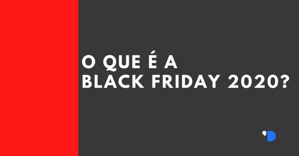 O que é a Black Friday 2020
