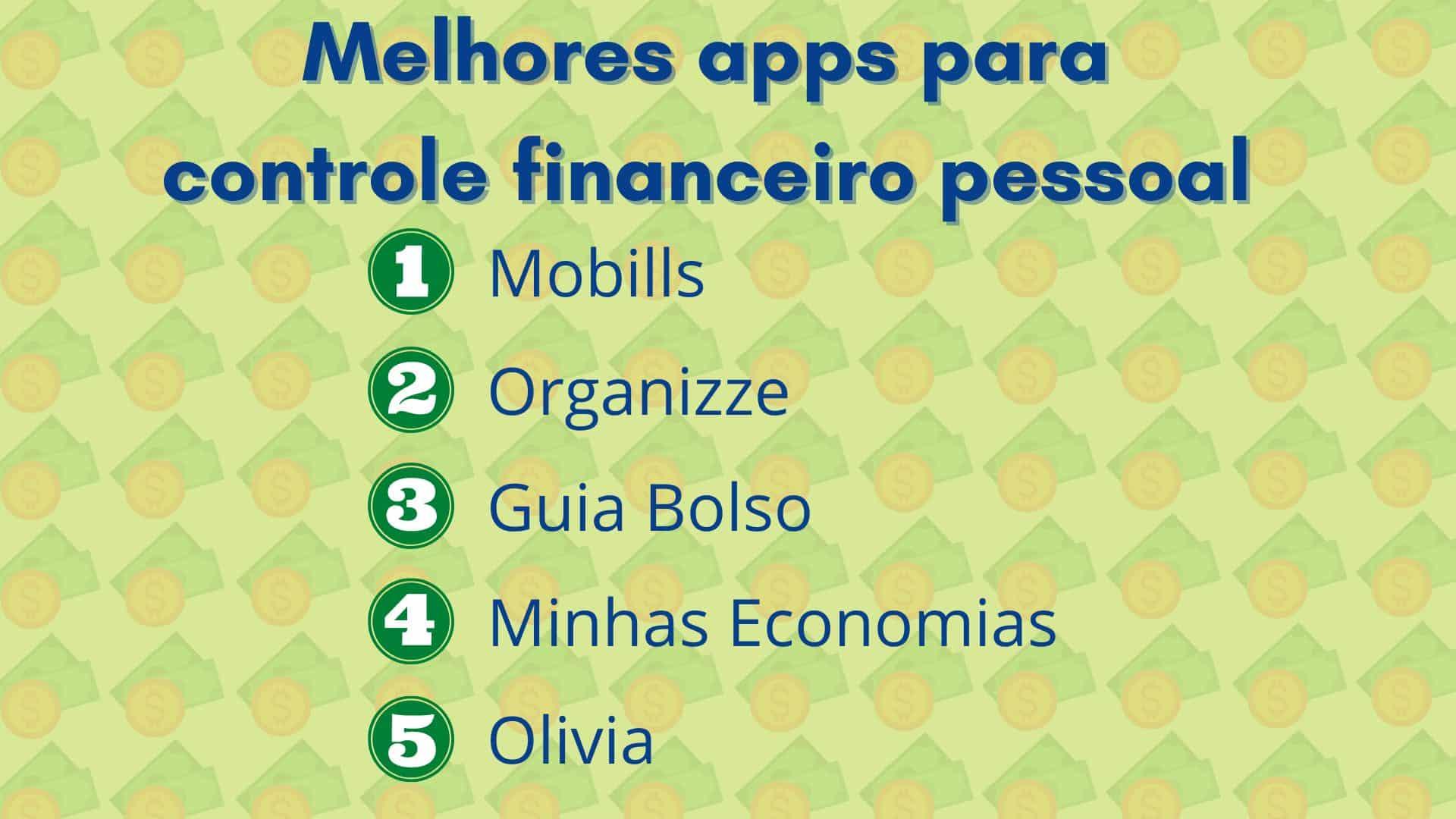 5 melhores apps para controle financeiro pessoal: Mobills, Organizze, Guia Bolso, Minhas Economias e Olivia