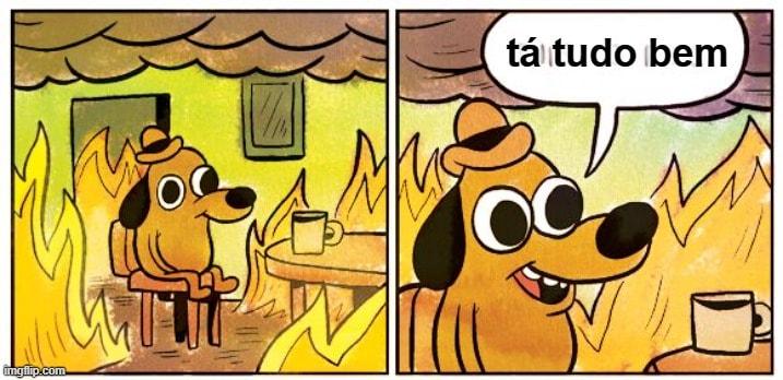 desenho de um cachorro em meio a chamas dizendo que está tudo bem